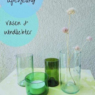 Flaschen Upcycling – Vasen & Windlichter